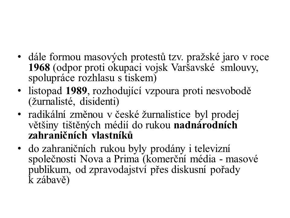 dále formou masových protestů tzv. pražské jaro v roce 1968 (odpor proti okupaci vojsk Varšavské smlouvy, spolupráce rozhlasu s tiskem) listopad 1989,