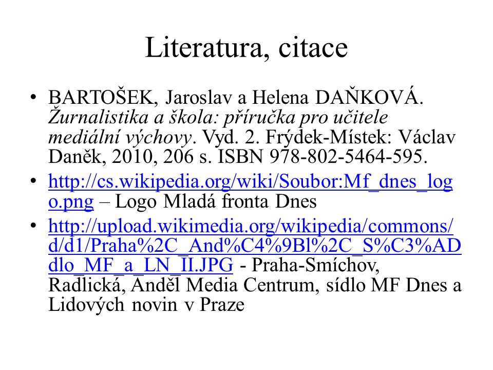 Literatura, citace BARTOŠEK, Jaroslav a Helena DAŇKOVÁ. Žurnalistika a škola: příručka pro učitele mediální výchovy. Vyd. 2. Frýdek-Místek: Václav Dan