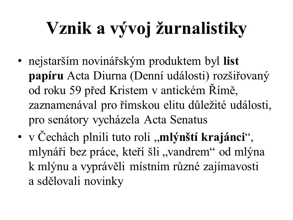 Vznik a vývoj žurnalistiky nejstarším novinářským produktem byl list papíru Acta Diurna (Denní události) rozšiřovaný od roku 59 před Kristem v antické
