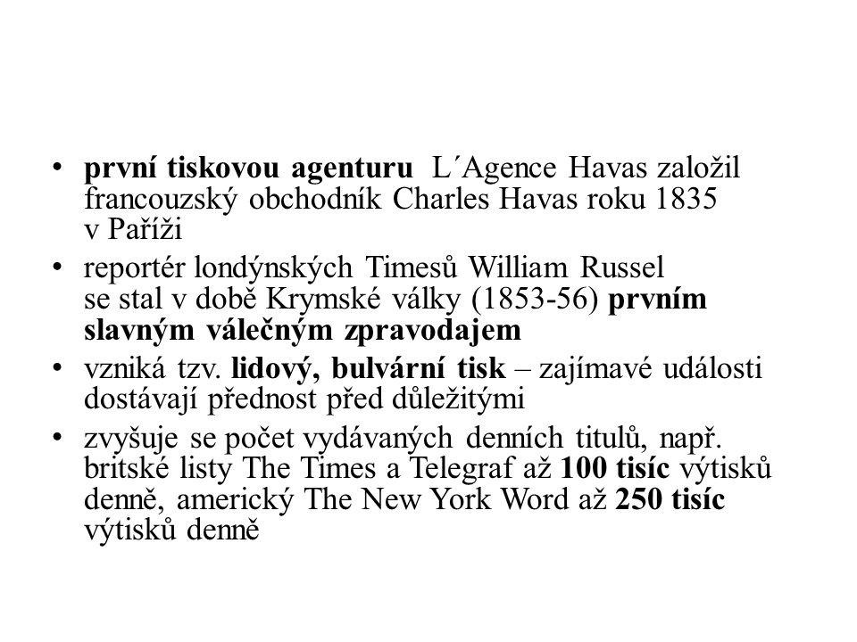 první tiskovou agenturu L´Agence Havas založil francouzský obchodník Charles Havas roku 1835 v Paříži reportér londýnských Timesů William Russel se stal v době Krymské války (1853-56) prvním slavným válečným zpravodajem vzniká tzv.