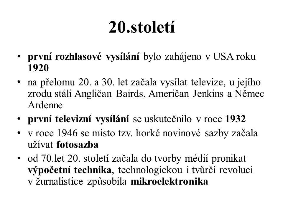 20.století první rozhlasové vysílání bylo zahájeno v USA roku 1920 na přelomu 20. a 30. let začala vysílat televize, u jejího zrodu stáli Angličan Bai
