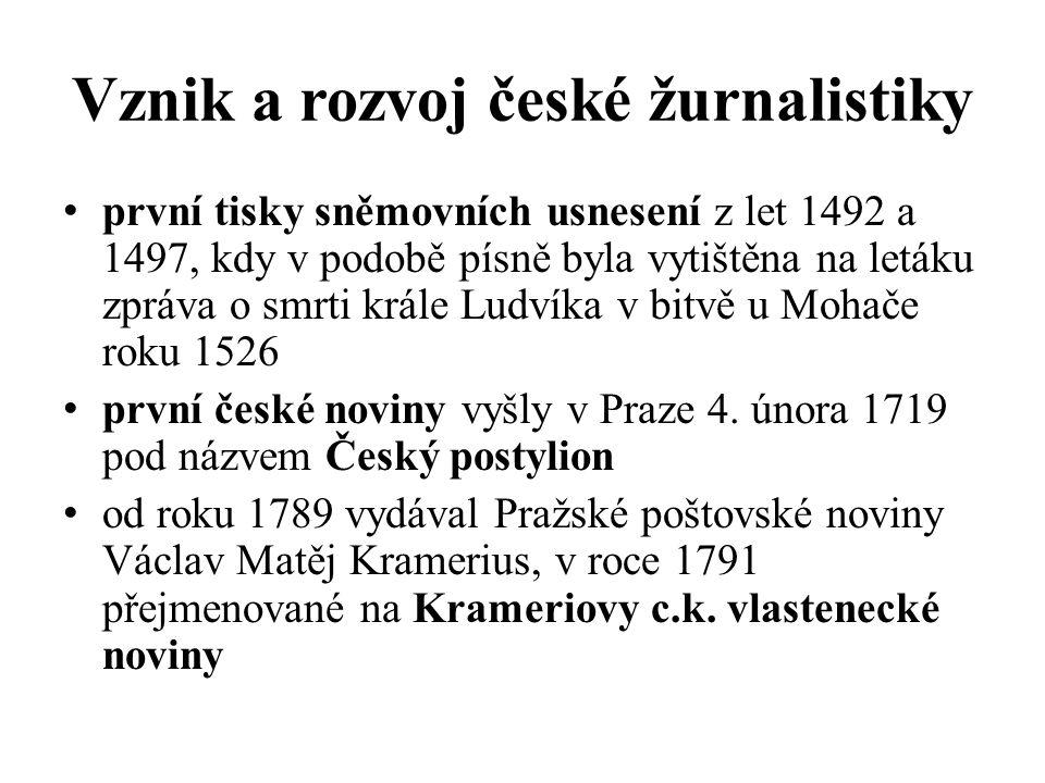 Vznik a rozvoj české žurnalistiky první tisky sněmovních usnesení z let 1492 a 1497, kdy v podobě písně byla vytištěna na letáku zpráva o smrti krále Ludvíka v bitvě u Mohače roku 1526 první české noviny vyšly v Praze 4.