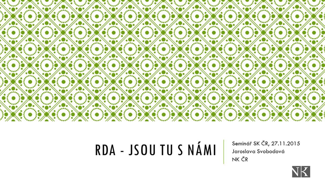 RDA - JSOU TU S NÁMI Seminář SK ČR, 27.11.2015 Jaroslava Svobodová NK ČR