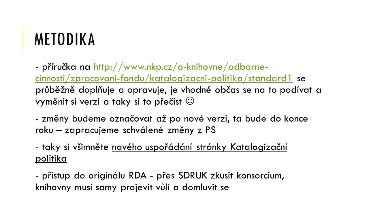 METODIKA - příručka na http://www.nkp.cz/o-knihovne/odborne- cinnosti/zpracovani-fondu/katalogizacni-politika/standard1 se průběžně doplňuje a opravuj
