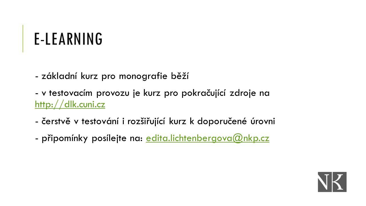 E-LEARNING - základní kurz pro monografie běží - v testovacím provozu je kurz pro pokračující zdroje na http://dlk.cuni.cz http://dlk.cuni.cz - čerstv