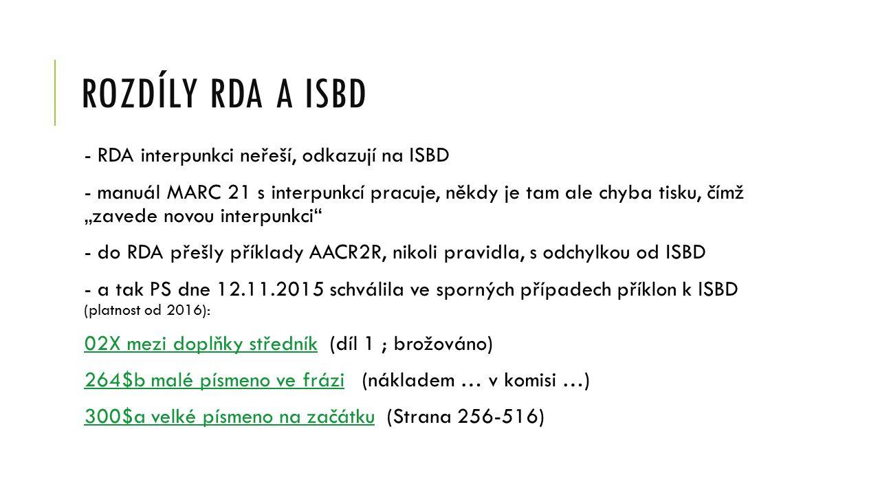 """ROZDÍLY RDA A ISBD - RDA interpunkci neřeší, odkazují na ISBD - manuál MARC 21 s interpunkcí pracuje, někdy je tam ale chyba tisku, čímž """"zavede novou"""