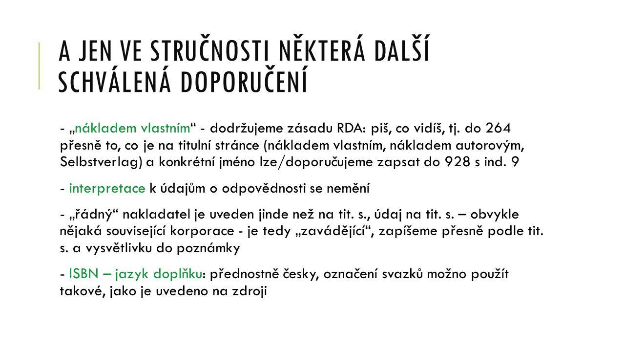 NAKLADATELSKÁ FRÁZE – DOTAZ 605, 606 SCHVÁLENÉ DOPORUČENÍ - předložky nechat (bez ohledu na to, jestli mění podobu následujícího slova nebo ne) příklad: v Albatrosu – zapíšeme: v Albatrosu - slovo nakladatelství, Verlag … vynecháváme jen tehdy, pokud není součástí fráze nebo trvalou součástí jména nakladatele příklad: Univerzita Karlova v Praze, nakladatelství Karolinum – zapíšeme celé Nakladatelství Host – jen Host Avicenum, nakladatelství – jen Avicenum Academia, nakladatelství Akademie věd – celé - fráze se slovesem vynechávat, pokud ovšem neoznačují jinou než nakladatelskou funkci, a nesmí gramaticky změnit podobu jména příklad: vydala Grada – zapíšeme: Grada; vyšlo u Grady – zapíšeme celé