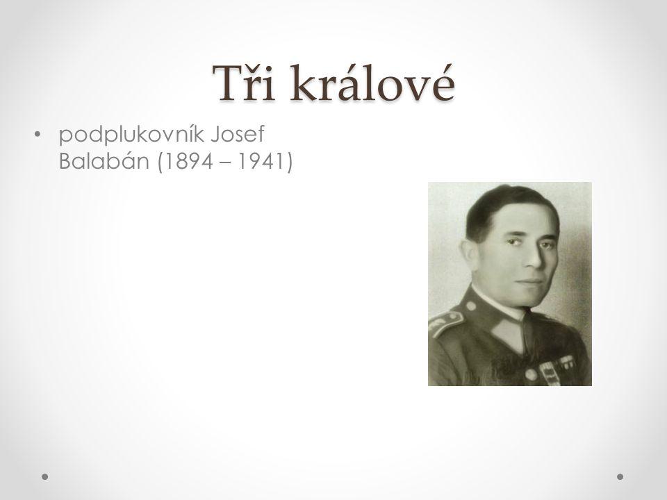Tři králové podplukovník Josef Balabán (1894 – 1941)
