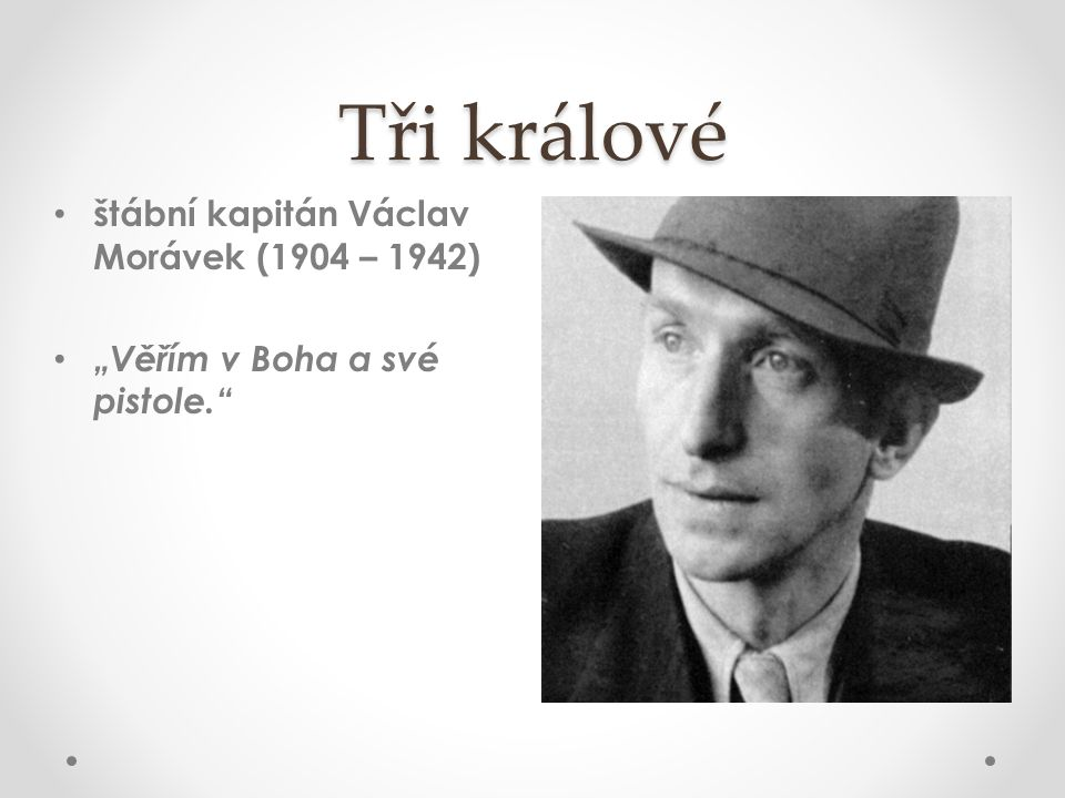 """Tři králové štábní kapitán Václav Morávek (1904 – 1942) """"Věřím v Boha a své pistole."""