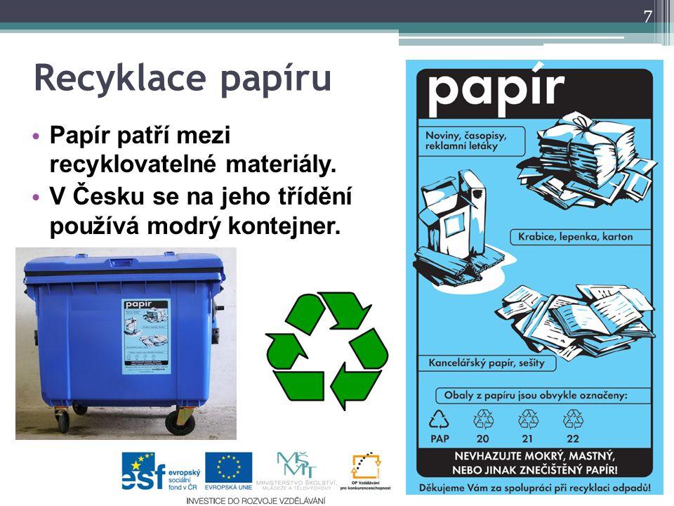 Recyklace papíru Papír patří mezi recyklovatelné materiály. V Česku se na jeho třídění používá modrý kontejner. 7