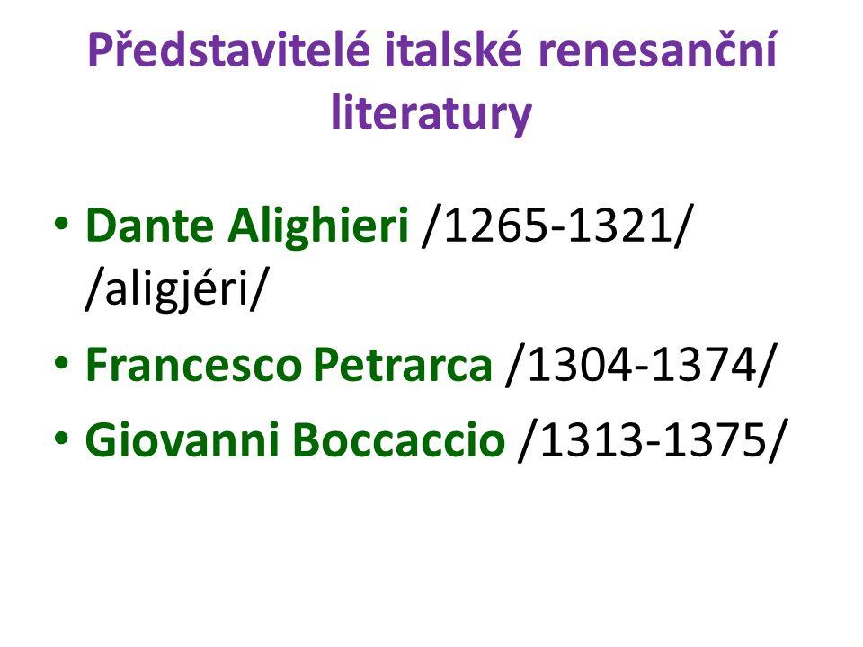 Představitelé italské renesanční literatury Dante Alighieri /1265-1321/ /aligjéri/ Francesco Petrarca /1304-1374/ Giovanni Boccaccio /1313-1375/