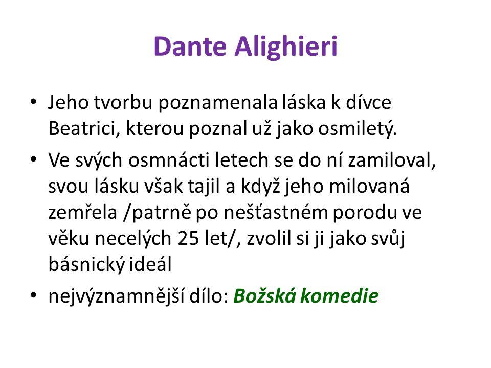 Dante Alighieri Jeho tvorbu poznamenala láska k dívce Beatrici, kterou poznal už jako osmiletý.