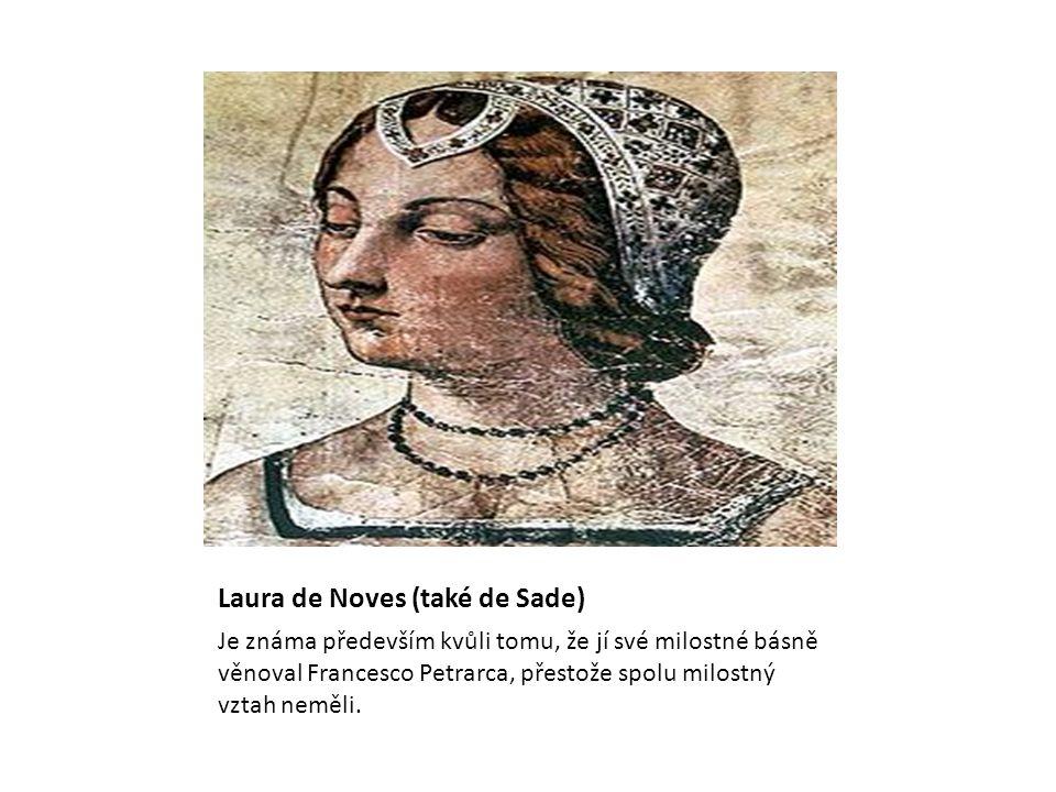 Laura de Noves (také de Sade) Je známa především kvůli tomu, že jí své milostné básně věnoval Francesco Petrarca, přestože spolu milostný vztah neměli.