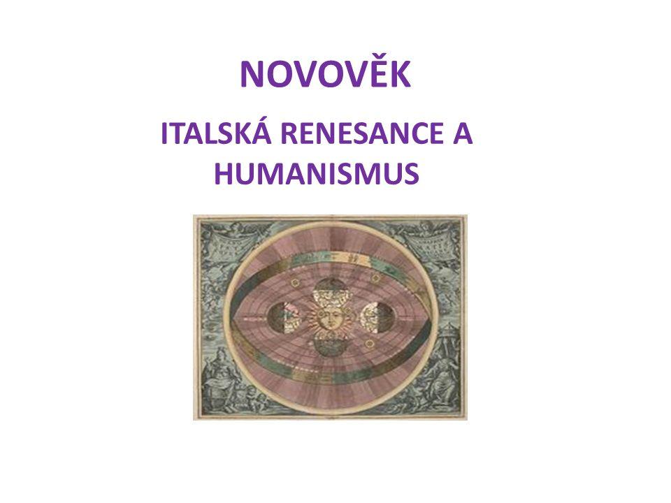 NOVOVĚK ITALSKÁ RENESANCE A HUMANISMUS