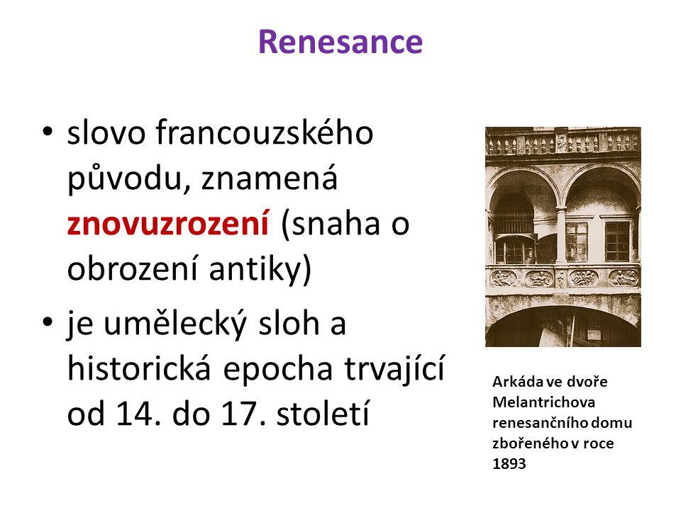 Renesance slovo francouzského původu, znamená znovuzrození (snaha o obrození antiky) je umělecký sloh a historická epocha trvající od 14.