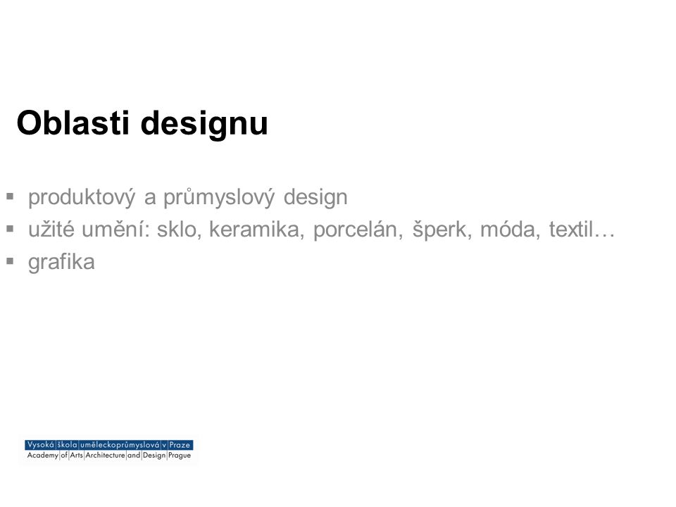 Druhy výsledků  realizovaný design  vystavený design  design v soutěžích, oborových přehlídkách