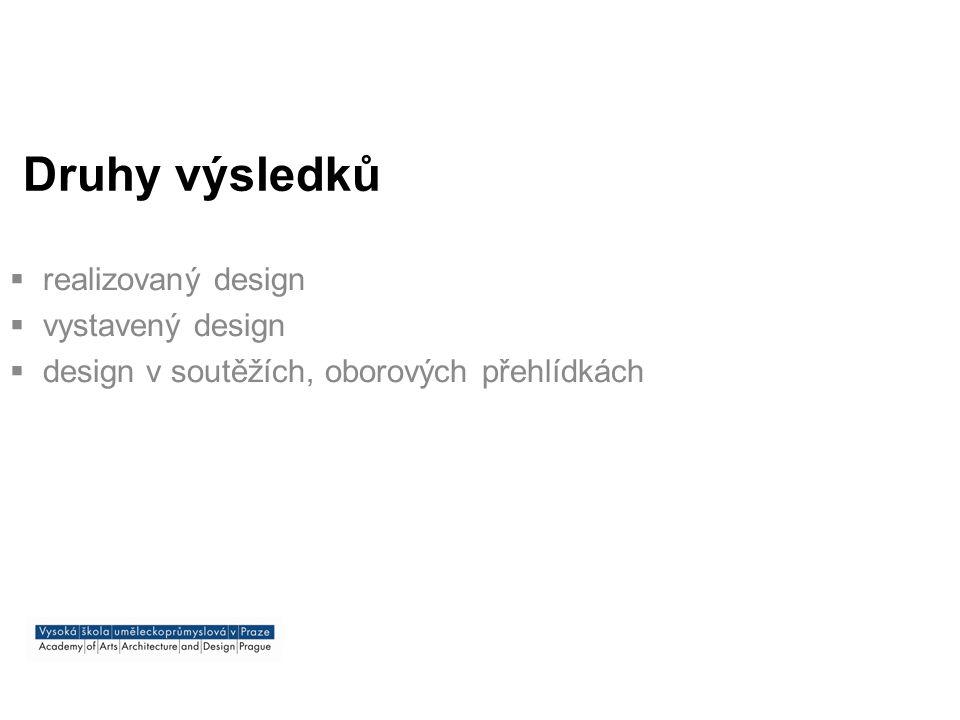 Ukazatele A-B-C-D - REALIZOVANÝ DESIGN A - realizace nového výrobku, design zásadního významu z hlediska inovativnosti, použití pro sériovou výrobu B - realizace nového výrobku, design inovativního významu pro použití ve výrobě; autorská limitovaná edice C - realizace nového výrobku, design pro kusovou výrobu; autorské dílo pro soukromého klienta; autorský objekt, tisk D - realizace nového výrobku, autorské dílo obsahující rozvojový potenciál