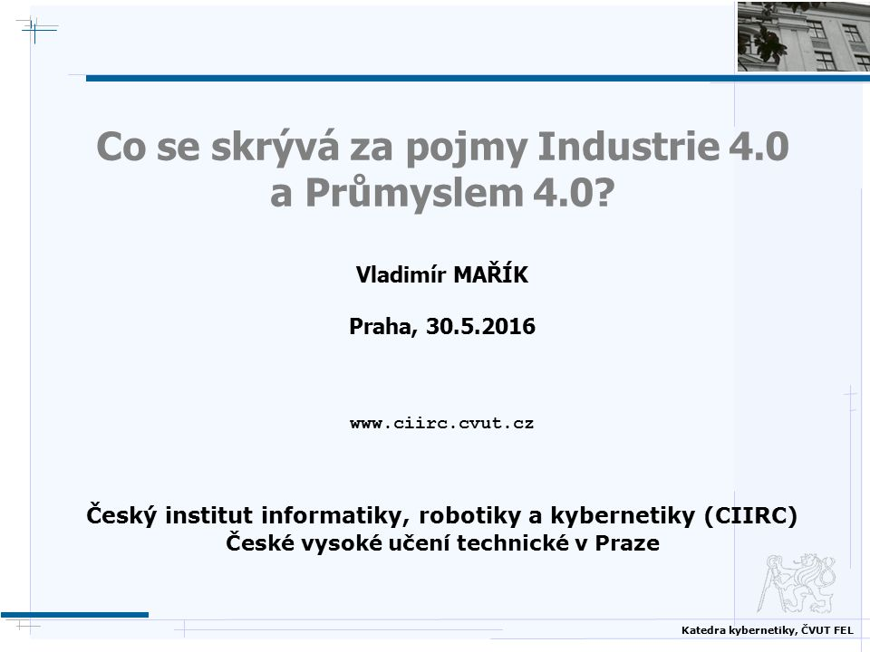 Katedra kybernetiky, ČVUT FEL Co se skrývá za pojmy Industrie 4.0 a Průmyslem 4.0.