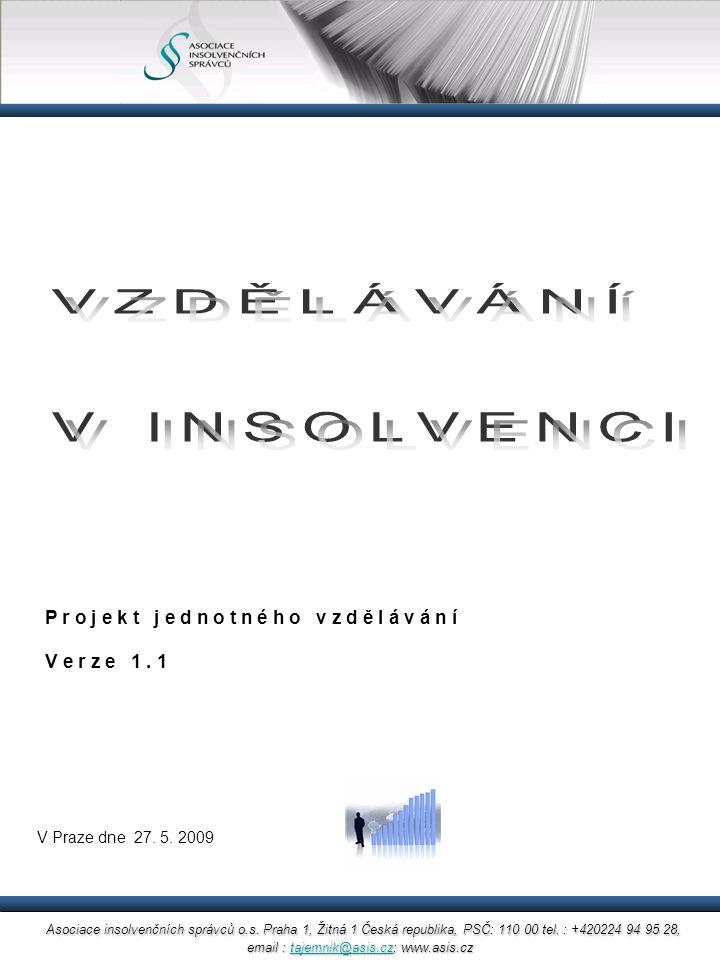 Podstata materiálu Tento materiál je předkládán jako podklad k diskusi nad základním vymezením projektu s pracovním názvem VZDĚLÁVÁNÍ V INSOLVENCI.