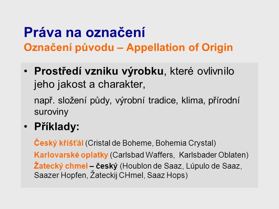 Práva na označení Označení původu – Appellation of Origin Prostředí vzniku výrobku, které ovlivnilo jeho jakost a charakter, např.