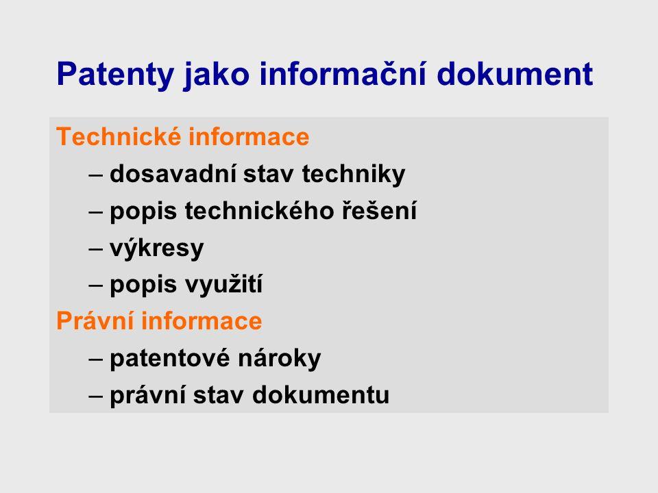 Patenty jako informační dokument Technické informace –dosavadní stav techniky –popis technického řešení –výkresy –popis využití Právní informace –patentové nároky –právní stav dokumentu