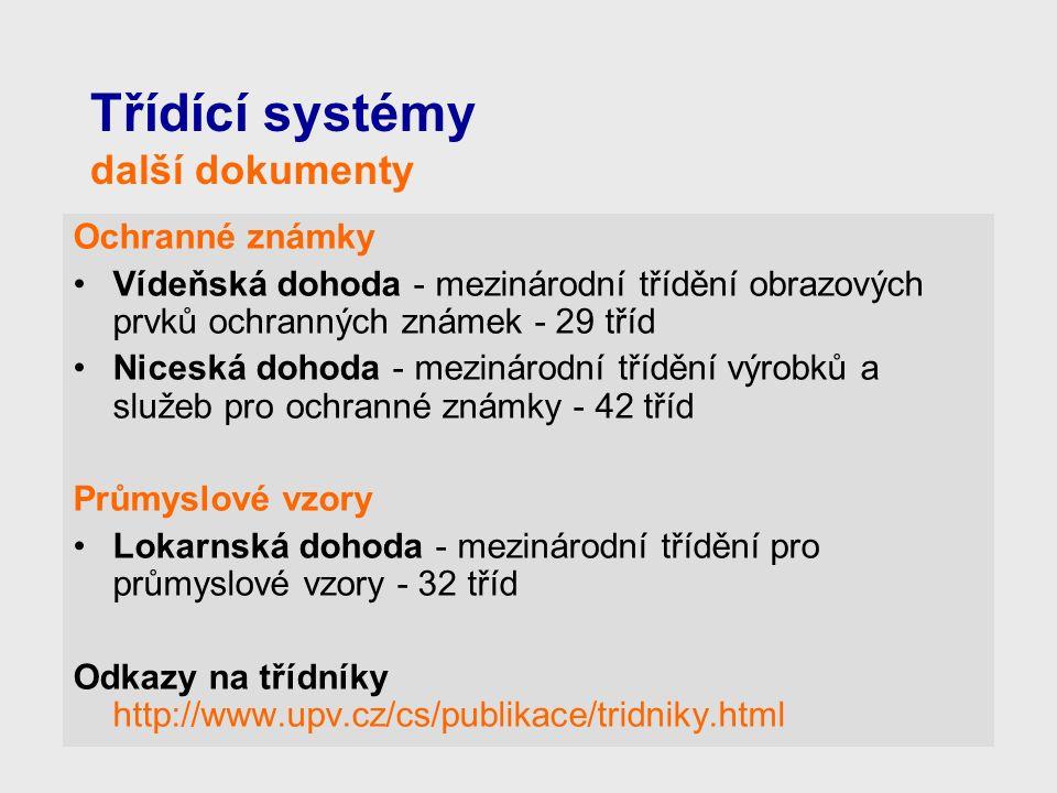 Třídící systémy další dokumenty Ochranné známky Vídeňská dohoda - mezinárodní třídění obrazových prvků ochranných známek - 29 tříd Niceská dohoda - mezinárodní třídění výrobků a služeb pro ochranné známky - 42 tříd Průmyslové vzory Lokarnská dohoda - mezinárodní třídění pro průmyslové vzory - 32 tříd Odkazy na třídníky http://www.upv.cz/cs/publikace/tridniky.html