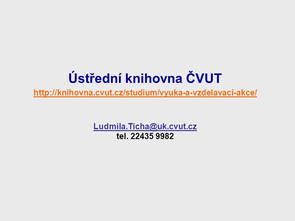Ústřední knihovna ČVUT http://knihovna.cvut.cz/studium/vyuka-a-vzdelavaci-akce/ Ludmila.Ticha@uk.cvut.cz tel.