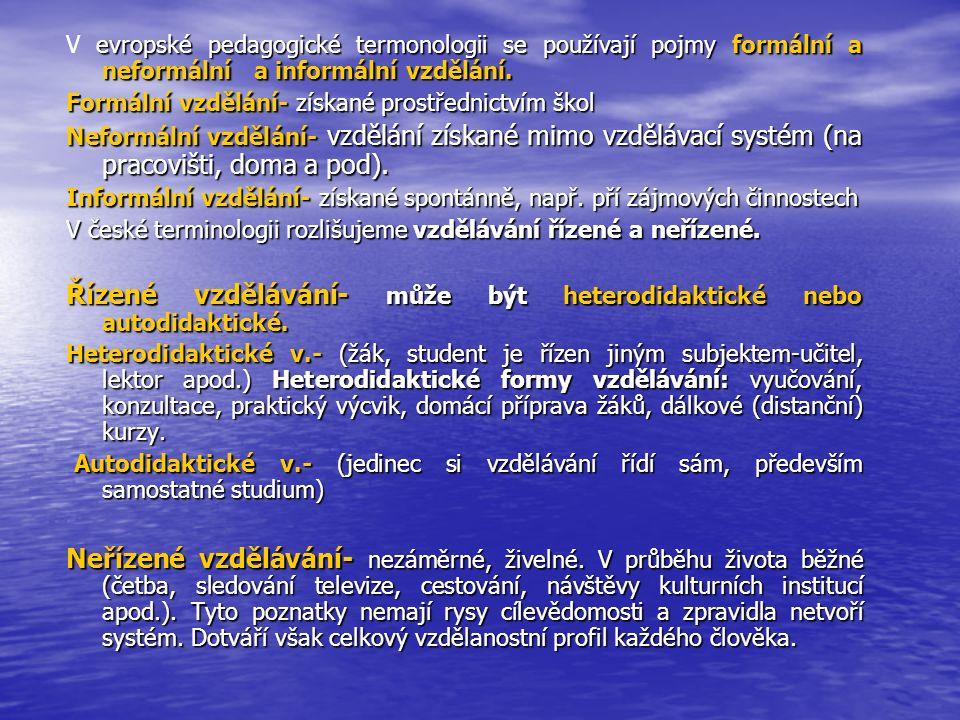 evropské pedagogické termonologii se používají pojmyformální a neformální a informální vzdělání. V evropské pedagogické termonologii se používají pojm