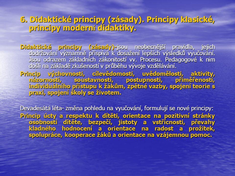 6. Didaktické principy (zásady). Principy klasické, principy modern í didaktiky.