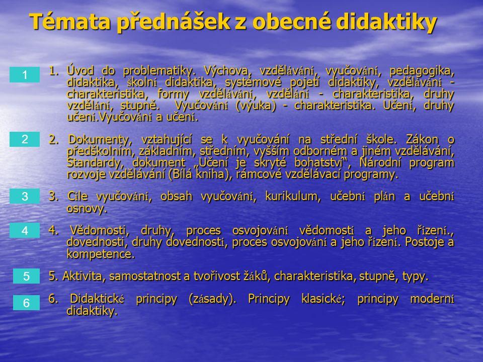 Témata přednášek z obecné didaktiky 1.Úvod do problematiky. Výchova, vzděl á v á n í, vyučov á n í, pedagogika, didaktika, š koln í didaktika, systémo