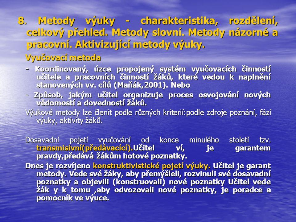 8. Metody výuky - charakteristika, rozdělení, celkový přehled. Metody slovní. Metody názorné a pracovní. Aktivizující metody výuky. Vyučovací metoda -