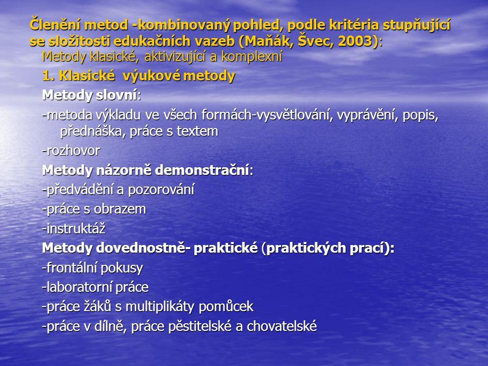 Členění metod -kombinovaný pohled, podle kritéria stupňující se složitosti edukačních vazeb (Maňák, Švec, 2003): Metody klasické, aktivizující a komplexní 1.Klasické výukové metody 1.