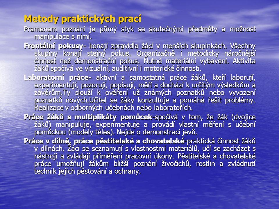 Metody praktických prací Pramenem poznání je přímý styk se skutečnými předměty a možnost manipulace s nimi. Frontální pokusy- konají zpravidla žáci v