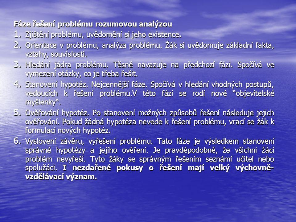 Fáze řešení problému rozumovou analýzou 1. Zjištění problému, uvědomění si jeho existence. 2. Orientace v problému, analýza problému. Žák si uvědomuje