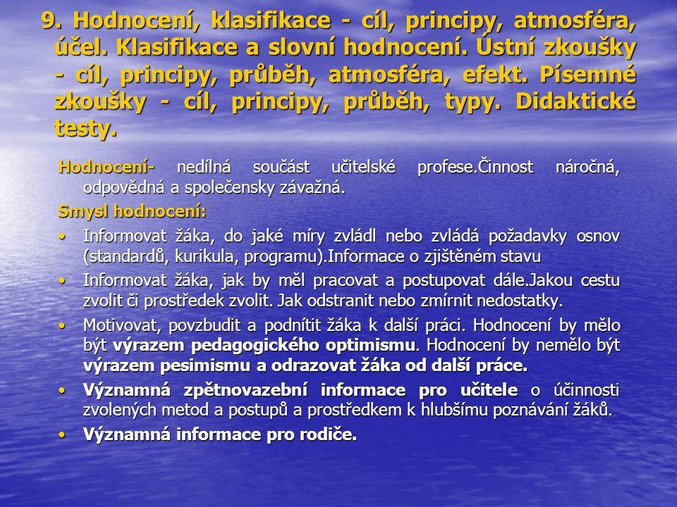 9. Hodnocení, klasifikace - cíl, principy, atmosféra, účel. Klasifikace a slovní hodnocení. Ústní zkoušky - cíl, principy, průběh, atmosféra, efekt. P