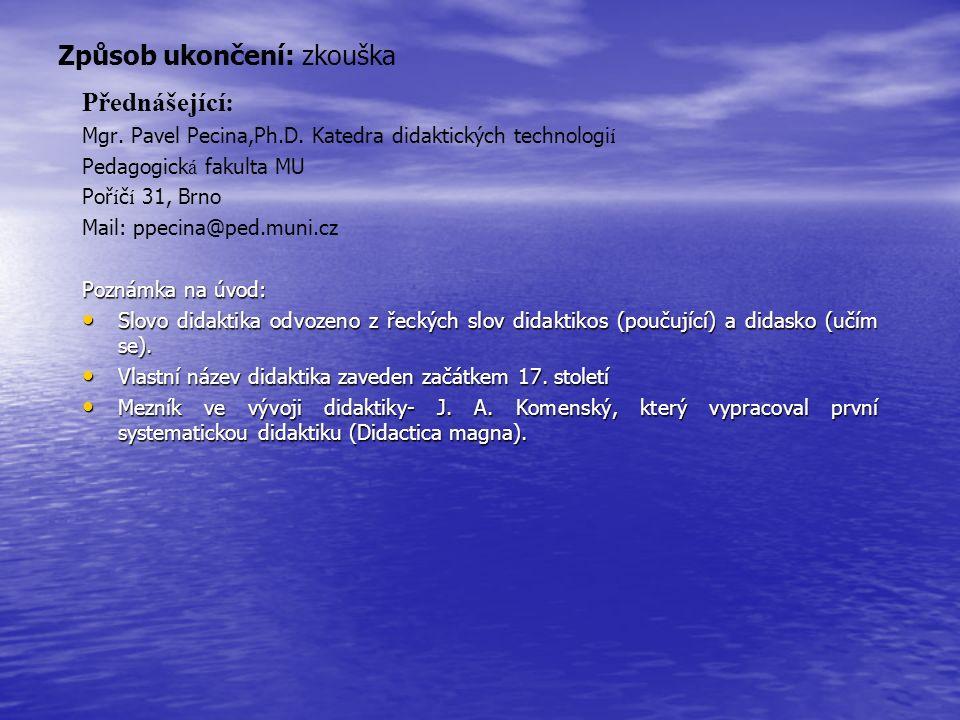 Způsob ukončení: zkouška Přednášející: Mgr. Pavel Pecina,Ph.D.
