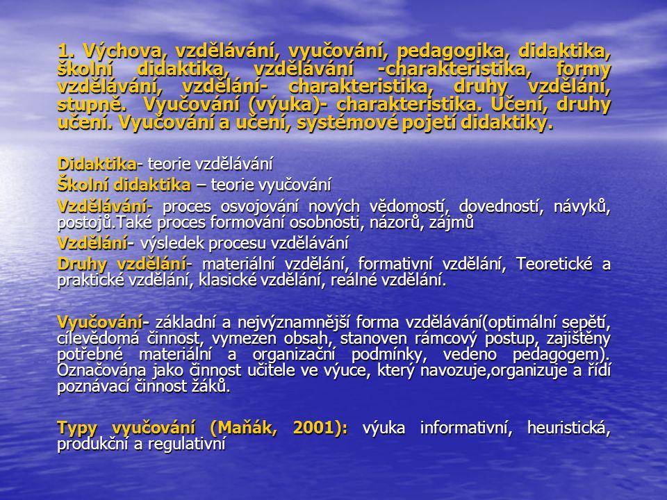 1.Výchova, vzdělávání, vyučování, pedagogika, didaktika, školní didaktika, vzdělávání -charakteristika, formy vzdělávání, vzdělání- charakteristika, d