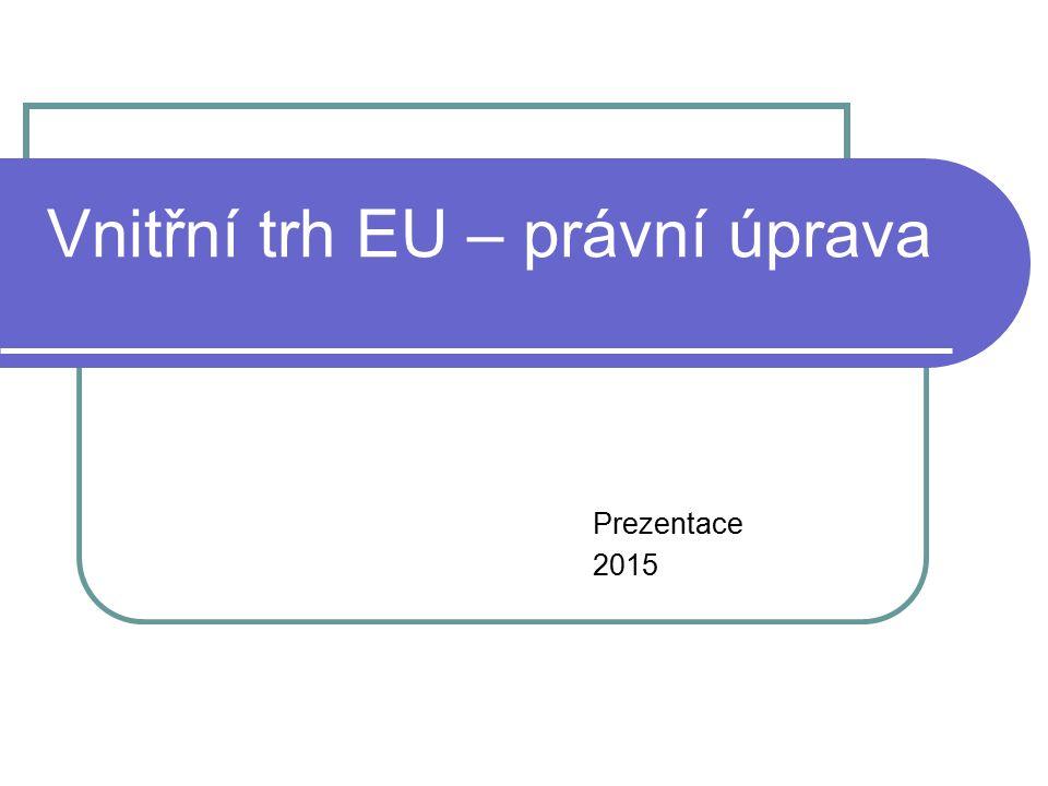 Vnitřní trh EU – právní úprava Prezentace 2015