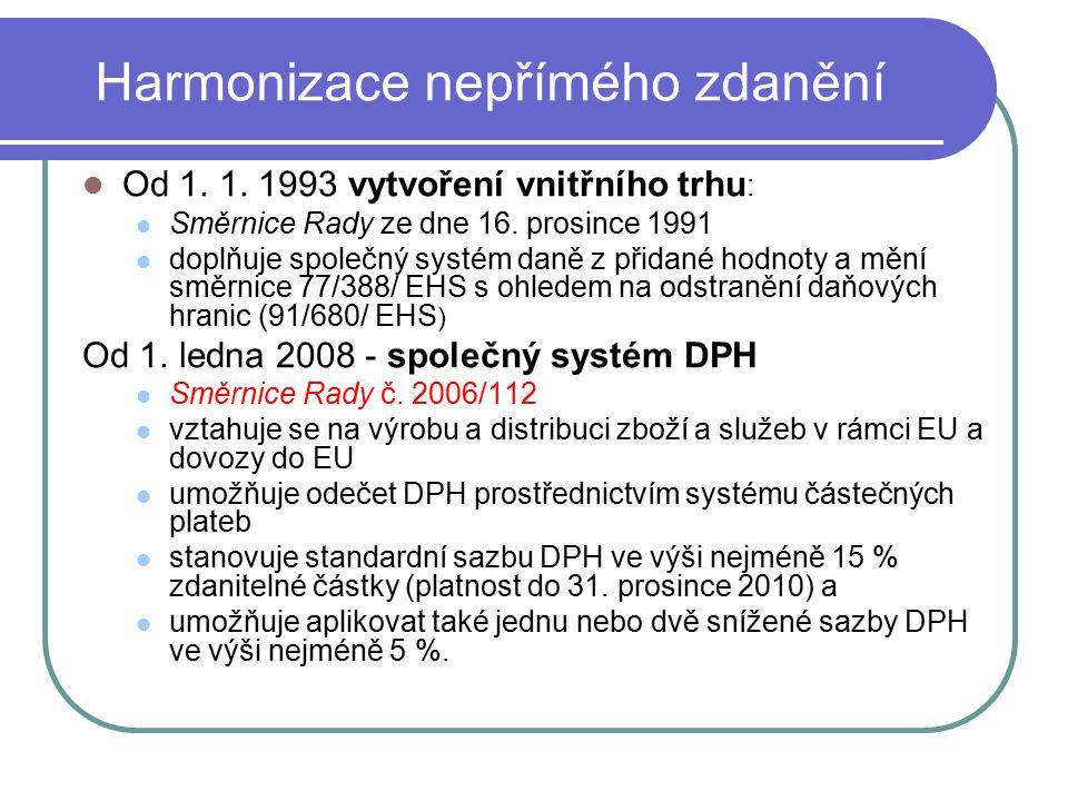 Harmonizace nepřímého zdanění Od 1. 1. 1993 vytvoření vnitřního trhu : Směrnice Rady ze dne 16. prosince 1991 doplňuje společný systém daně z přidané