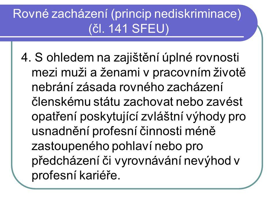 Rovné zacházení (princip nediskriminace) (čl. 141 SFEU) 4. S ohledem na zajištění úplné rovnosti mezi muži a ženami v pracovním životě nebrání zásada