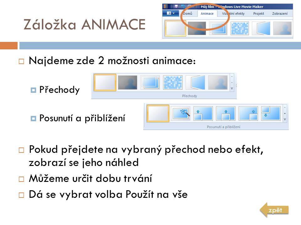 Záložka ANIMACE  Najdeme zde 2 možnosti animace:  Přechody  Posunutí a přiblížení  Pokud přejdete na vybraný přechod nebo efekt, zobrazí se jeho náhled  Můžeme určit dobu trvání  Dá se vybrat volba Použít na vše zpět