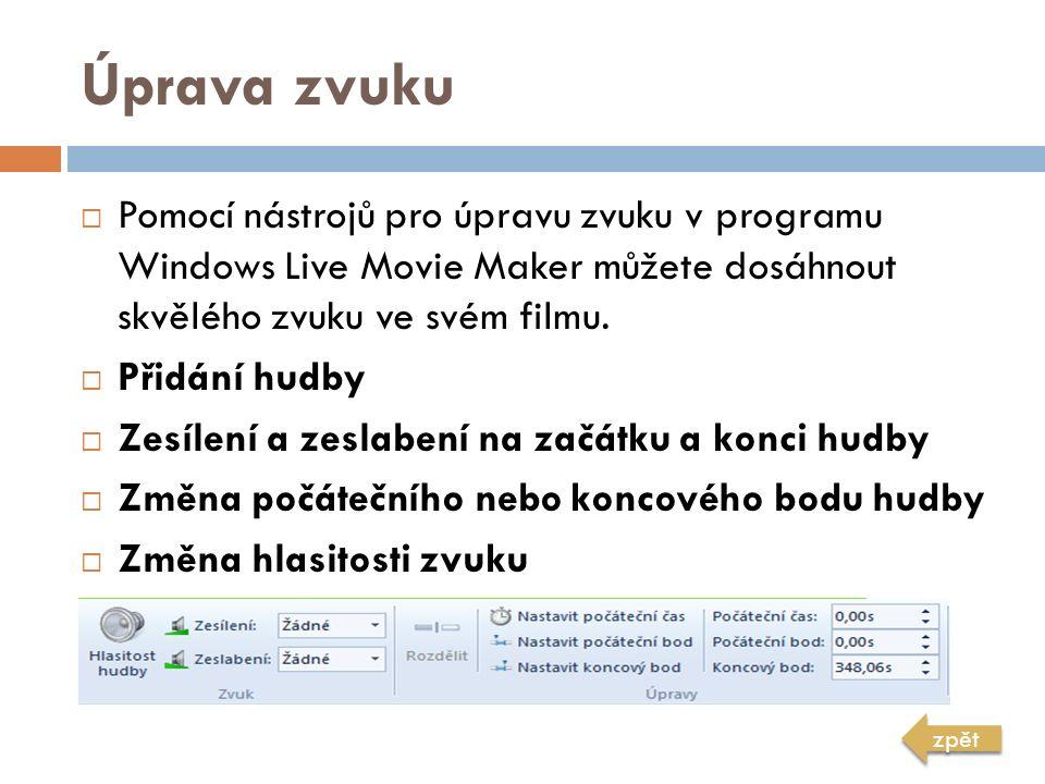 Úprava zvuku  Pomocí nástrojů pro úpravu zvuku v programu Windows Live Movie Maker můžete dosáhnout skvělého zvuku ve svém filmu.  Přidání hudby  Z