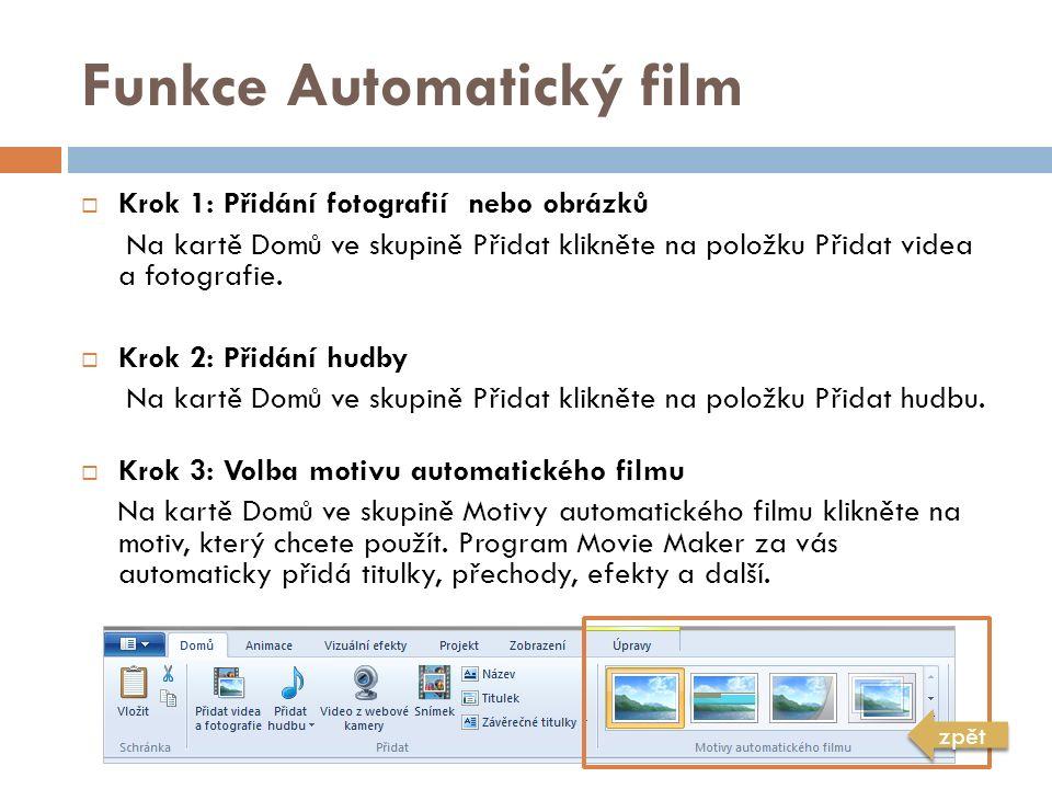 Funkce Automatický film  Krok 1: Přidání fotografií nebo obrázků Na kartě Domů ve skupině Přidat klikněte na položku Přidat videa a fotografie.  Kro
