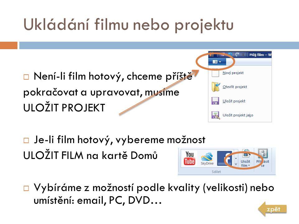 Ukládání filmu nebo projektu  Není-li film hotový, chceme příště pokračovat a upravovat, musíme ULOŽIT PROJEKT  Je-li film hotový, vybereme možnost