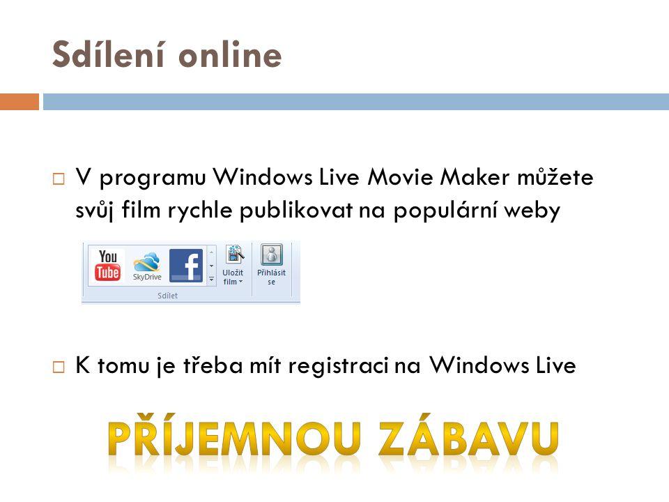 Sdílení online  V programu Windows Live Movie Maker můžete svůj film rychle publikovat na populární weby  K tomu je třeba mít registraci na Windows