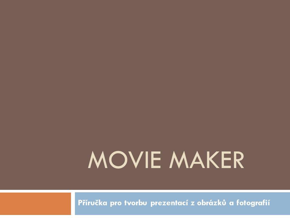MOVIE MAKER Příručka pro tvorbu prezentací z obrázků a fotografií