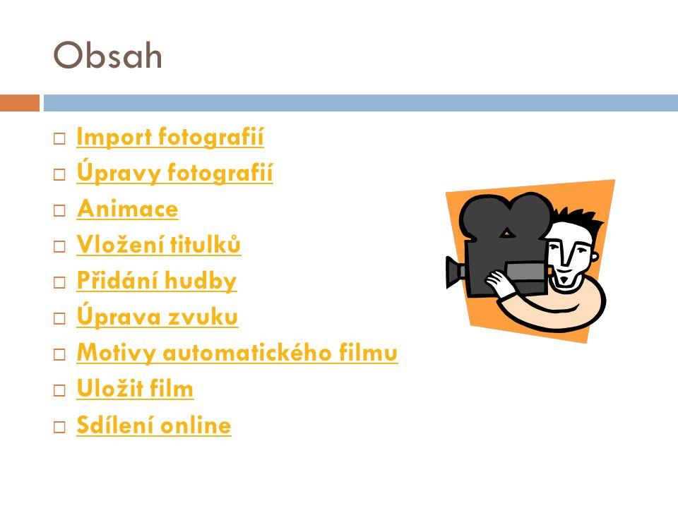 Obsah  Import fotografií Import fotografií  Úpravy fotografií Úpravy fotografií  Animace Animace  Vložení titulků Vložení titulků  Přidání hudby
