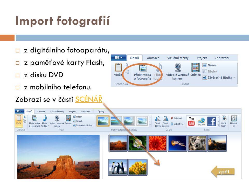 Import fotografií  z digitálního fotoaparátu,  z paměťové karty Flash,  z disku DVD  z mobilního telefonu. Zobrazí se v části SCÉNÁŘSCÉNÁŘ zpět