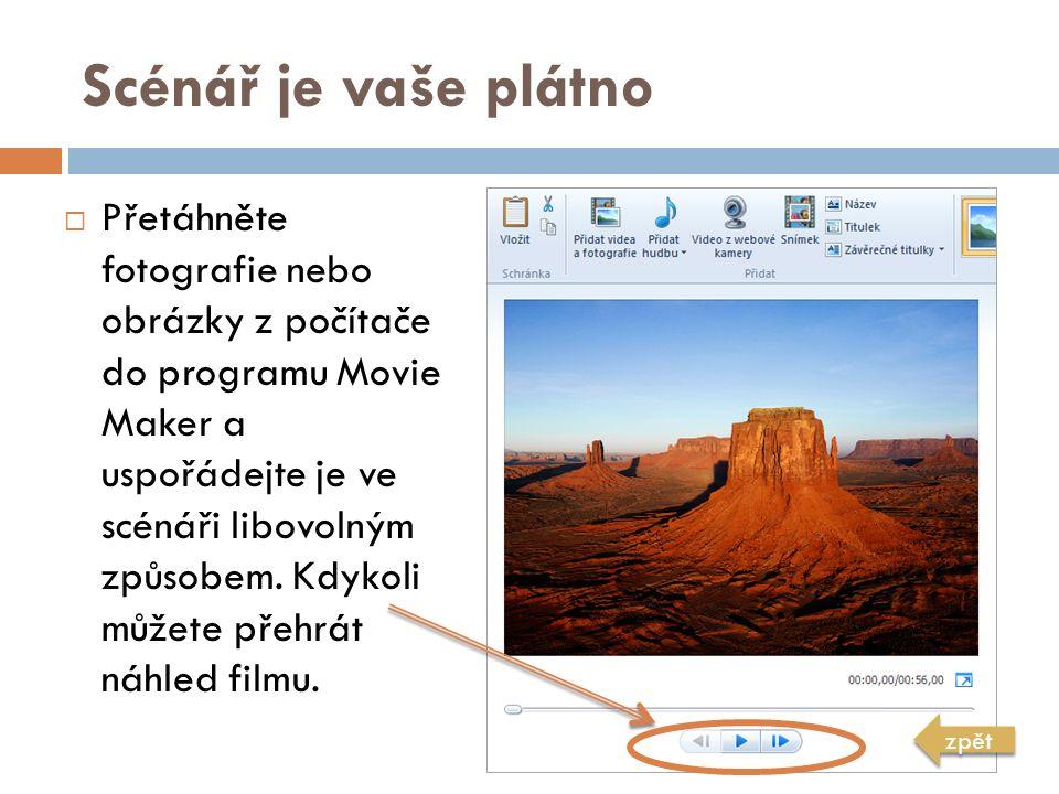 Scénář je vaše plátno  Přetáhněte fotografie nebo obrázky z počítače do programu Movie Maker a uspořádejte je ve scénáři libovolným způsobem. Kdykoli