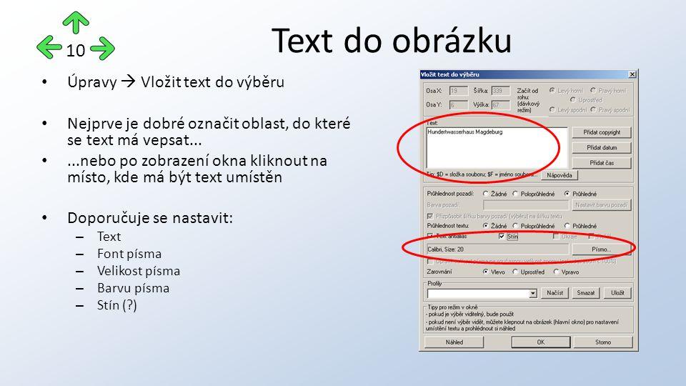 Úpravy  Vložit text do výběru Nejprve je dobré označit oblast, do které se text má vepsat......nebo po zobrazení okna kliknout na místo, kde má být text umístěn Doporučuje se nastavit: – Text – Font písma – Velikost písma – Barvu písma – Stín (?) Text do obrázku 10